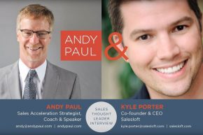 Sales Acceleration—the Skills and the Tools: Andy Paul Talks to Kyle Porter