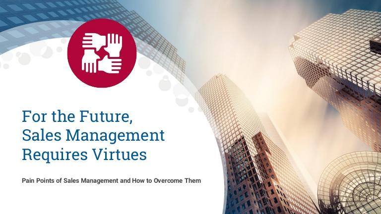 Sales Management Pain Points: For the Future, Sales Management Requires Virtues