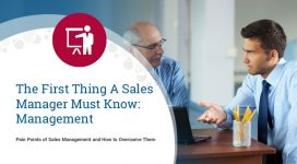 Sales Management Pain Points: The First Thing a Sales Manager Must Know is Management