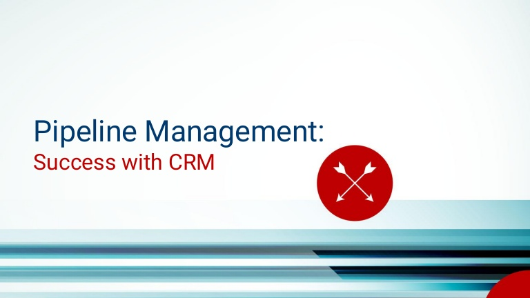 Pipeline Management: Success With CRM