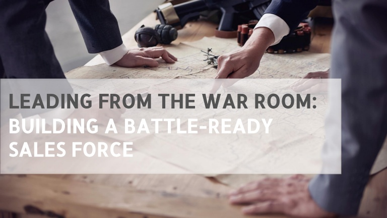 Leading from the War Room: Building a Battle-Ready Sales Force