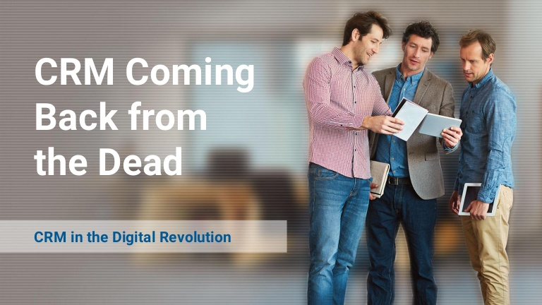What is CRM? CRM Coming Back from the Dead: CRM in the Digital Revolution