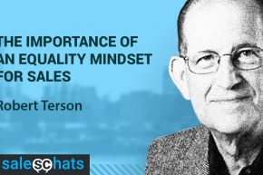 #SalesChats Ep. 15: The Importance of an Equality Mindset for Sales With Robert Terson