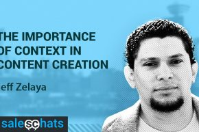 #SalesChats: Context in Content Creation, with Jeff Zelaya