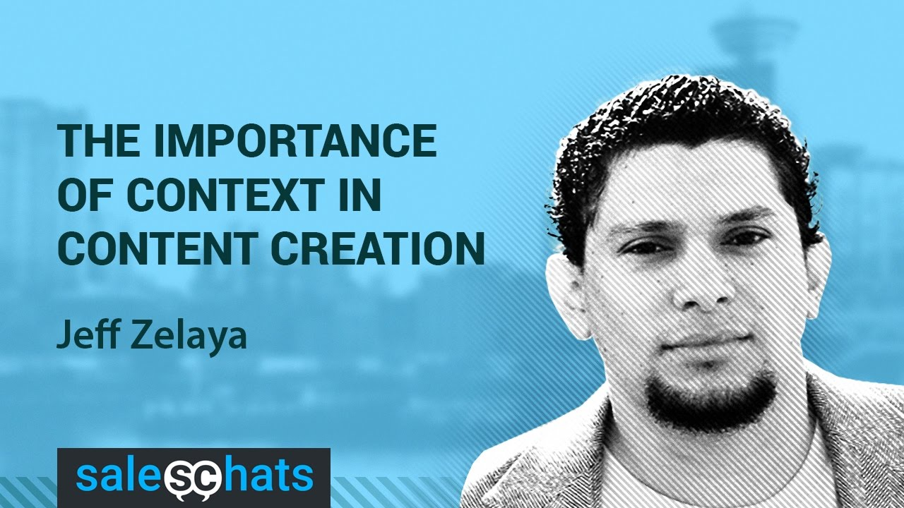 #SalesChats #11: The Importance of Context in Sales Content Creation with Jeff Zelaya