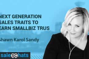 #SalesChats Ep. 6: 3 Next Generation Sales Traits to Earn SmallBiz Trust with Shawn Karol Sandy