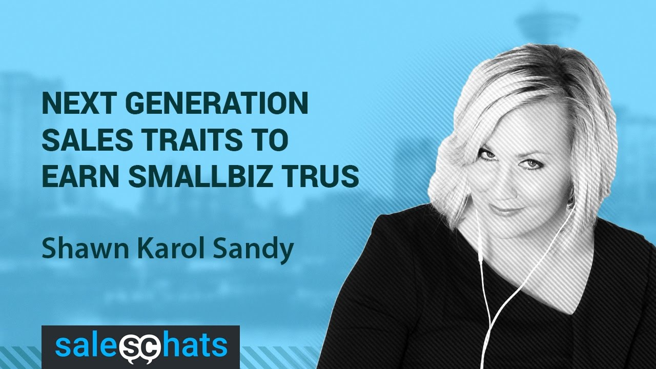 #SalesChats #6: 3 Next Generation Sales Traits to Earn SmallBiz Trust with Shawn Karol Sandy