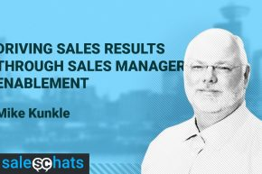 #SalesChats Ep. 23:  Sales Manager Enablement with Mike Kunkle