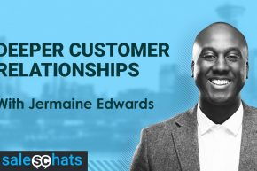#SalesChats: Deep Customer Relationships, with Jermaine Edwards
