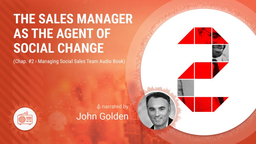 The Sales Manager as the Agent of Social Change (Chap. 2 Managing Social Sales Team Audiobook)