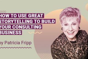 How to Use Great Storytelling to Build Your Consulting Business