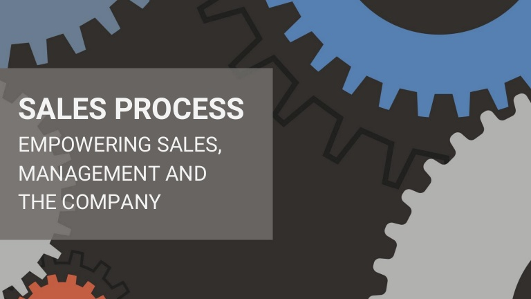 Sales process empowering sales, management and the company