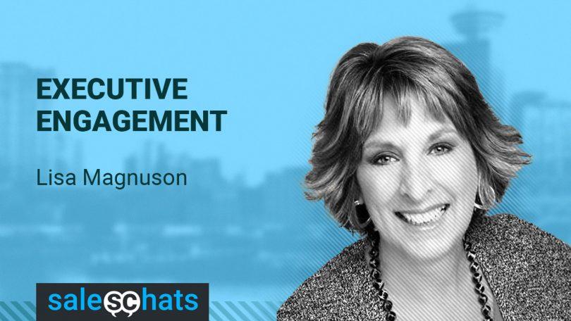 #SalesChats Ep. 28: Executive Engagement w/ Lisa Magnuson