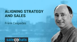#SalesChats Ep: 29 Aligning Strategy and Sales with Frank Cespedes
