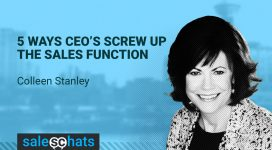 #SalesChats Ep. 36: Ways CEO's Screw Up the Sales Function with Colleen Stanley