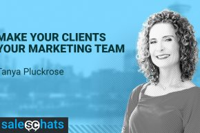 #SalesChats Ep. 37: Make Your Clients Your Marketing Team with Tanya Pluckrose
