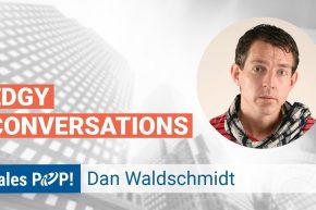 Dan Waldschmidt: Edgy Conversations
