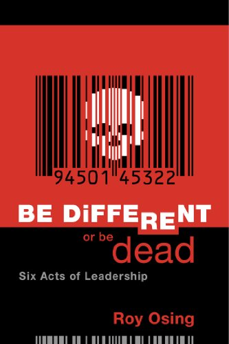 Be Different Or Be Dead: Six Acts Of Leadership Cover