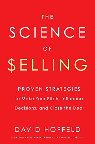 The Science of Selling: Proven Strategies to Make Your Pitch, Influence Decisions, and Close the Deal Cover