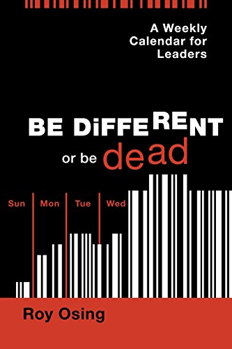 A Weekly Calendar for Leaders: Be Different or be Dead Cover