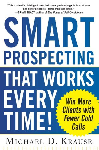 Smart Prospecting That Works Every Time!: Win More Clients with Fewer Cold Calls Cover