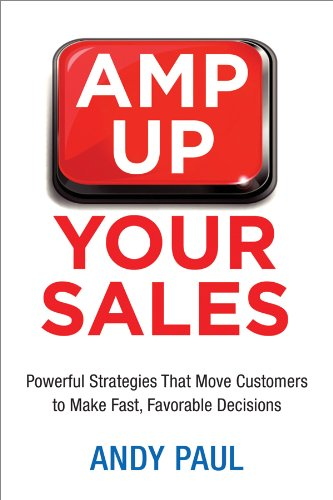 Amp Up Your Sales: Powerful Strategies That Move Customers to Make Fast, Favorable Decisions Cover
