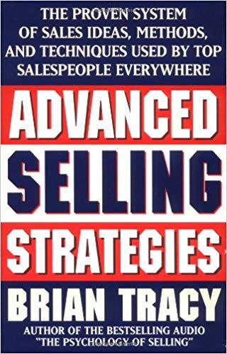 Advanced Selling Strategies: The Proven System of Sales Ideas, Methods, and Techniques Used by Top Salespeople Everywhere Cover