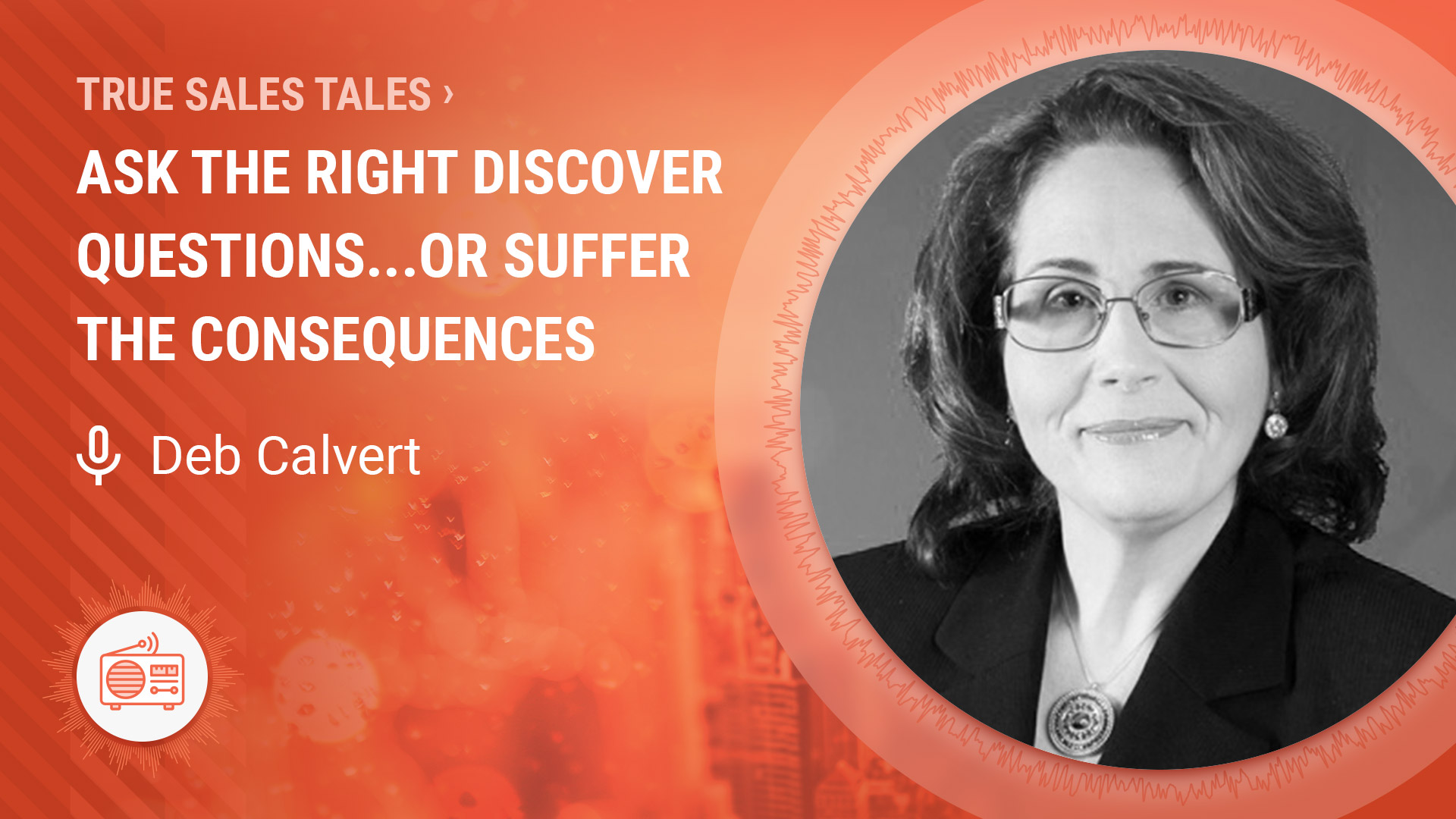 Ask the Right Discover Questions...or Suffer the Consequences by Deb Calvert - SalesPOP!