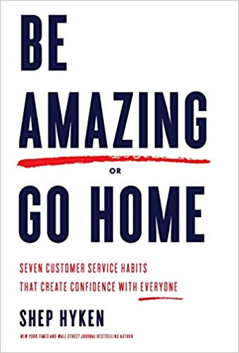 Be Amazing or Go Home: Seven Customer Service Habits That Create Confidence with Everyone Cover