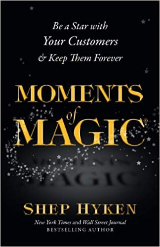 Moments of Magic: Be a Star With Your Customers & Keep Them Forever Cover