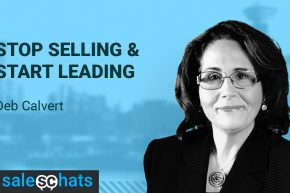 #SalesChats Ep. 44 Stop Selling & Start Leading with Deb Calvert