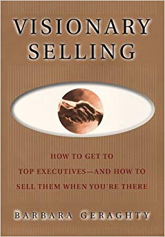 Visionary Selling: How to Get to Top Executives and How to Sell Them When You're There Cover