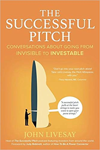 The Successful Pitch: Conversations about Going from Invisible to Investable Cover