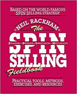 The SPIN Selling Fieldbook: Practical Tools, Methods, Exercises, and Resources Cover