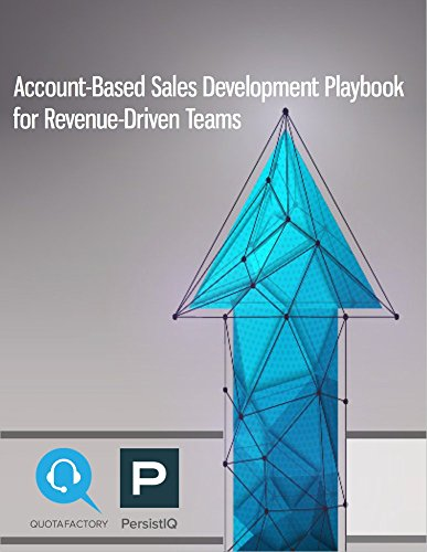 Account-Based Sales Development Playbook for Revenue-Driven Teams: How to Close Bigger Deals Faster and Achieve Predictable Growth by PersistIQ and QuotaFactory Cover