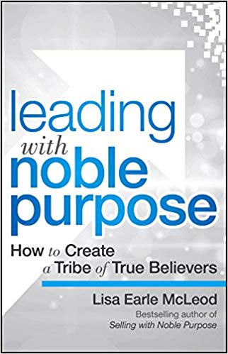 Leading with Noble Purpose: How to Create a Tribe of True Believers Cover