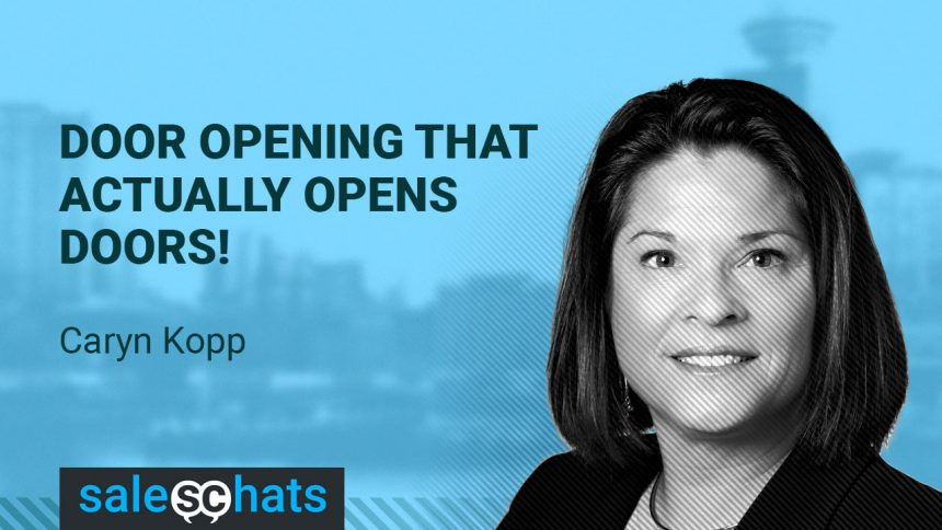#SalesChats Ep. 46: Door Opening that actually opens doors! with Caryn Kopp