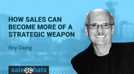 #SalesChats Ep. 47: How Sales Can Become More of a Strategic Weapon with Roy Osing