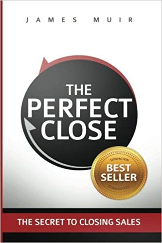 The Perfect Close: The Secret To Closing Sales – The Best Selling Practices & Techniques For Closing The Deal Cover