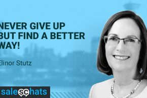#SalesChats: Perseverance in Sales: Never Give Up, Find a Better Way! with Elinor Stutz
