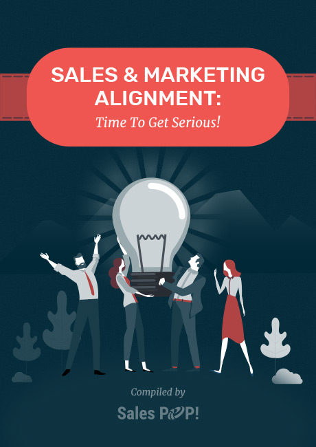 Sales and Marketing Alignment: Time To Get Serious!