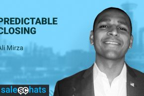#SalesChats: Predictable Closing with Ali Mirza