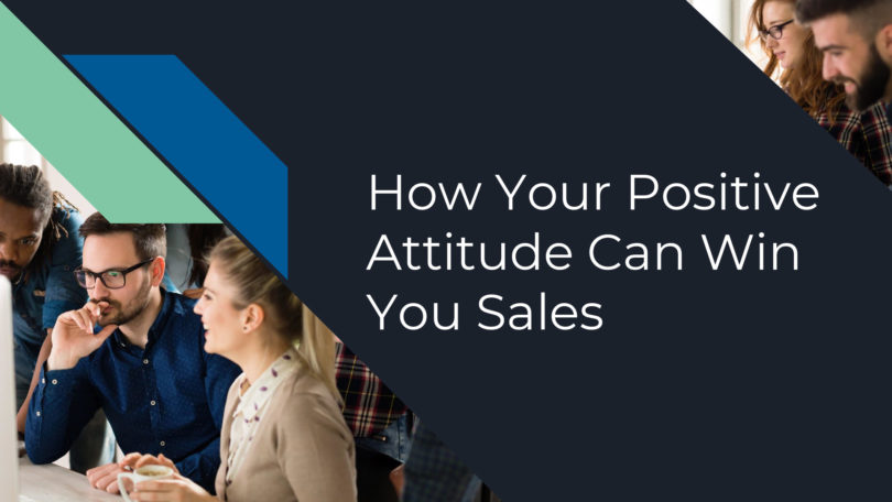 How Your Positive Attitude Can Win You Sales