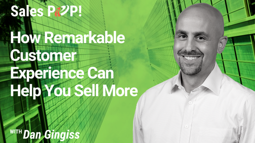 How Remarkable Customer Experience Can Help You Sell More
