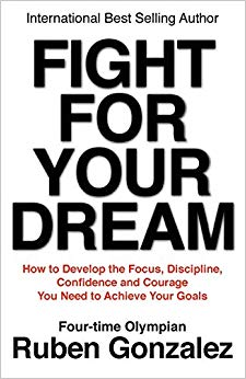Fight for Your Dream: How to Develop the Focus, Discipline, Confidence and Courage You Need to Achieve Your Goals Cover