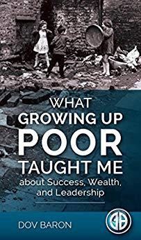 What Growing Up Poor Taught Me about Success, Wealth and Leadership Cover