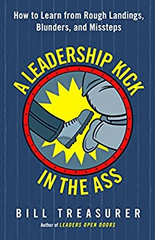 A Leadership Kick in the Ass: How to Learn from Rough Landings, Blunders, and Missteps Cover