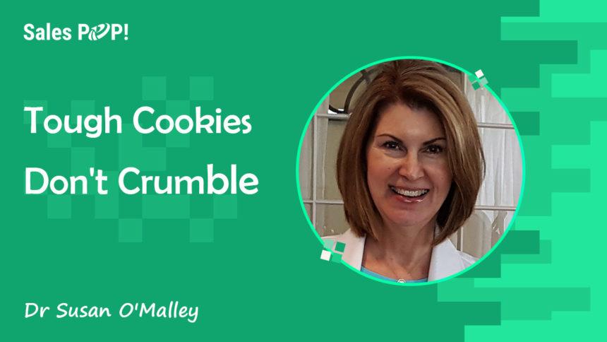 Tough Cookies Don't Crumble