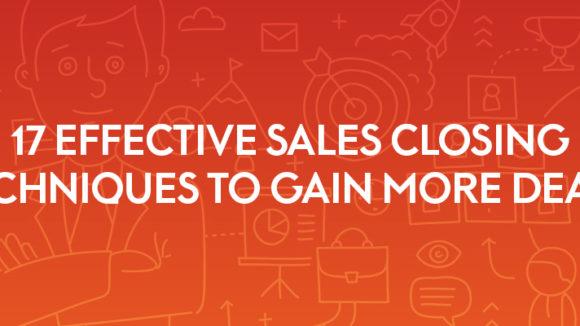 17 Effective Sales Closing Techniques to Gain More Deals
