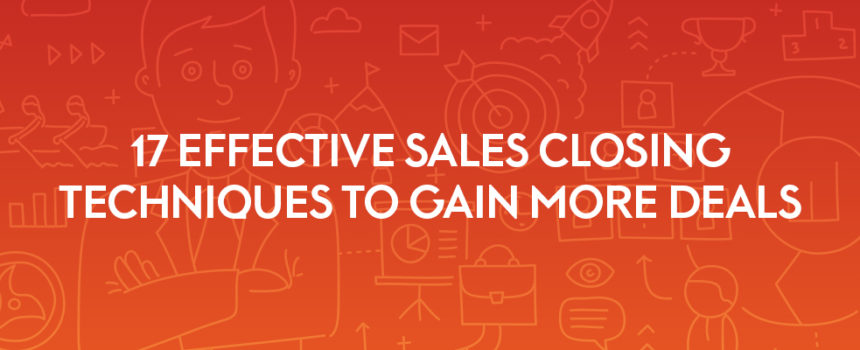 17 Effective Sales Closing Techniques to Gain More Deals